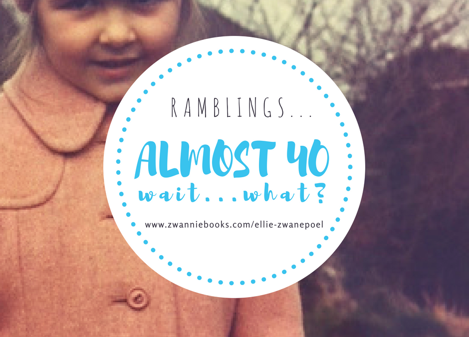 Ramblings on being almost 40…wait…what???
