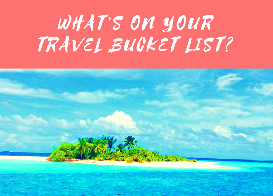 What's on your travel bucket list?