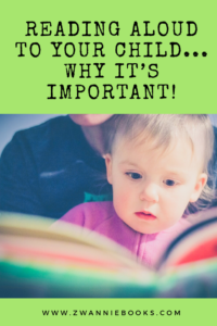 Why it's important to read aloud to your child. www.zwanniebooks.com